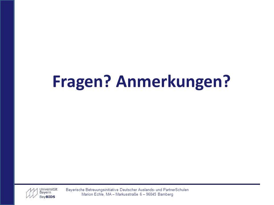 Fragen? Anmerkungen? Bayerische Betreuungsinitiative Deutscher Auslands- und PartnerSchulen Marion Echle, MA – Markusstraße 6 – 96045 Bamberg
