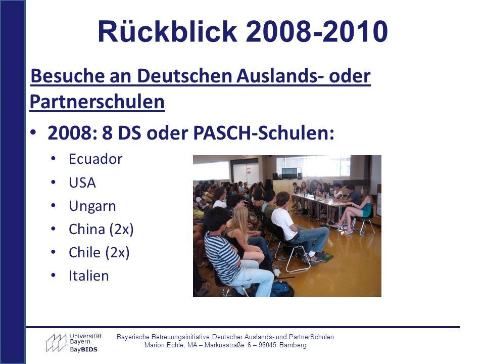 Besuche an Deutschen Auslands- oder Partnerschulen 2008: 8 DS oder PASCH-Schulen: Ecuador USA Ungarn China (2x) Chile (2x) Italien Bayerische Betreuun