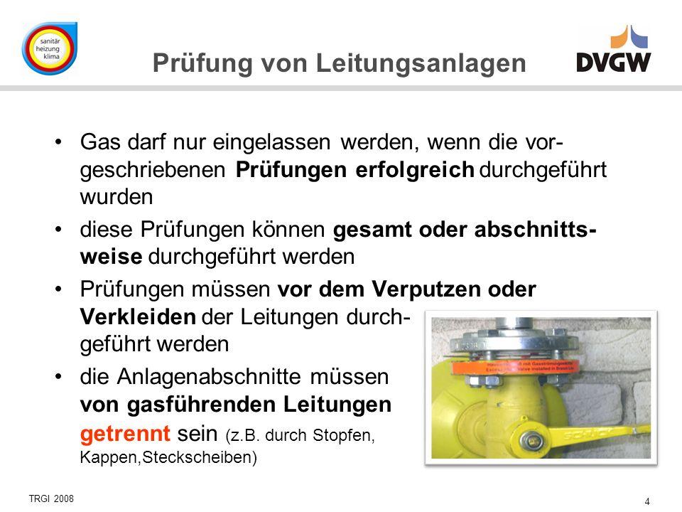4 Prüfung von Leitungsanlagen Gas darf nur eingelassen werden, wenn die vor- geschriebenen Prüfungen erfolgreich durchgeführt wurden diese Prüfungen k