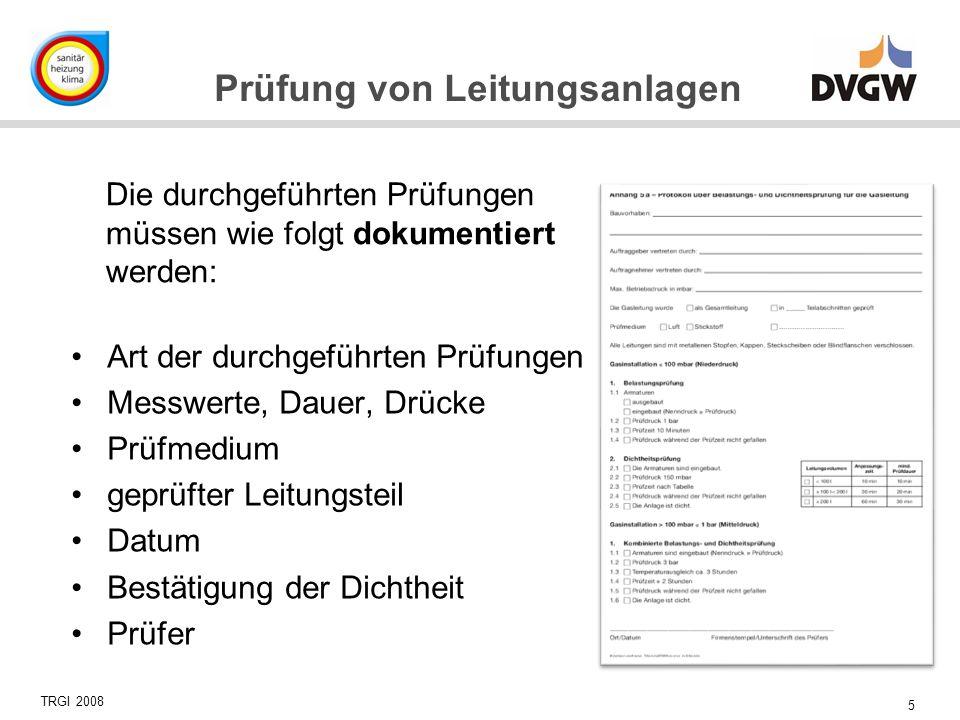 5 Prüfung von Leitungsanlagen Art der durchgeführten Prüfungen Messwerte, Dauer, Drücke Prüfmedium geprüfter Leitungsteil Datum Bestätigung der Dichth