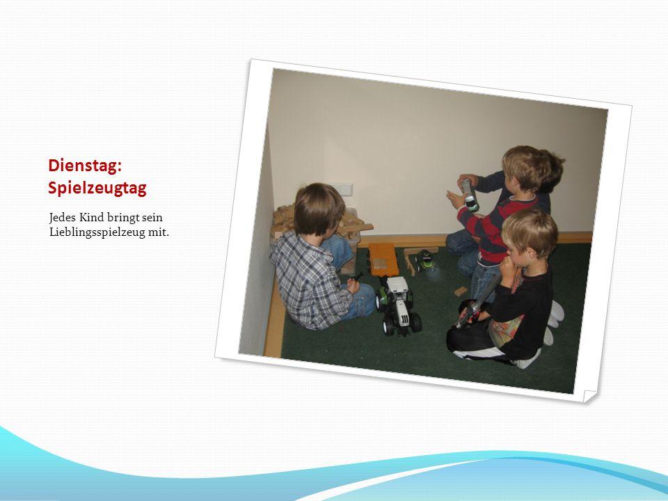 Dienstag: Spielzeugtag Jedes Kind bringt sein Lieblingsspielzeug mit.