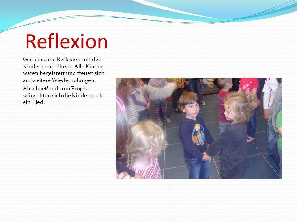 Reflexion Gemeinsame Reflexion mit den Kindern und Eltern. Alle Kinder waren begeistert und freuen sich auf weitere Wiederholungen. Abschließend zum P