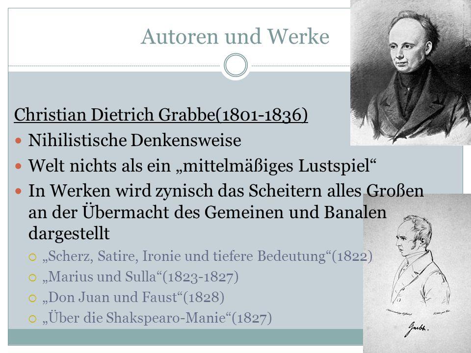 Autoren und Werke Christian Dietrich Grabbe(1801-1836) Nihilistische Denkensweise Welt nichts als ein mittelmäßiges Lustspiel In Werken wird zynisch d