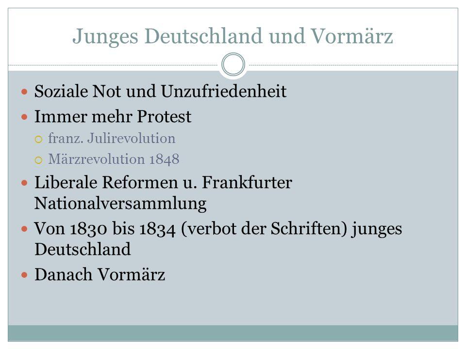 Junges Deutschland und Vormärz Soziale Not und Unzufriedenheit Immer mehr Protest franz. Julirevolution Märzrevolution 1848 Liberale Reformen u. Frank