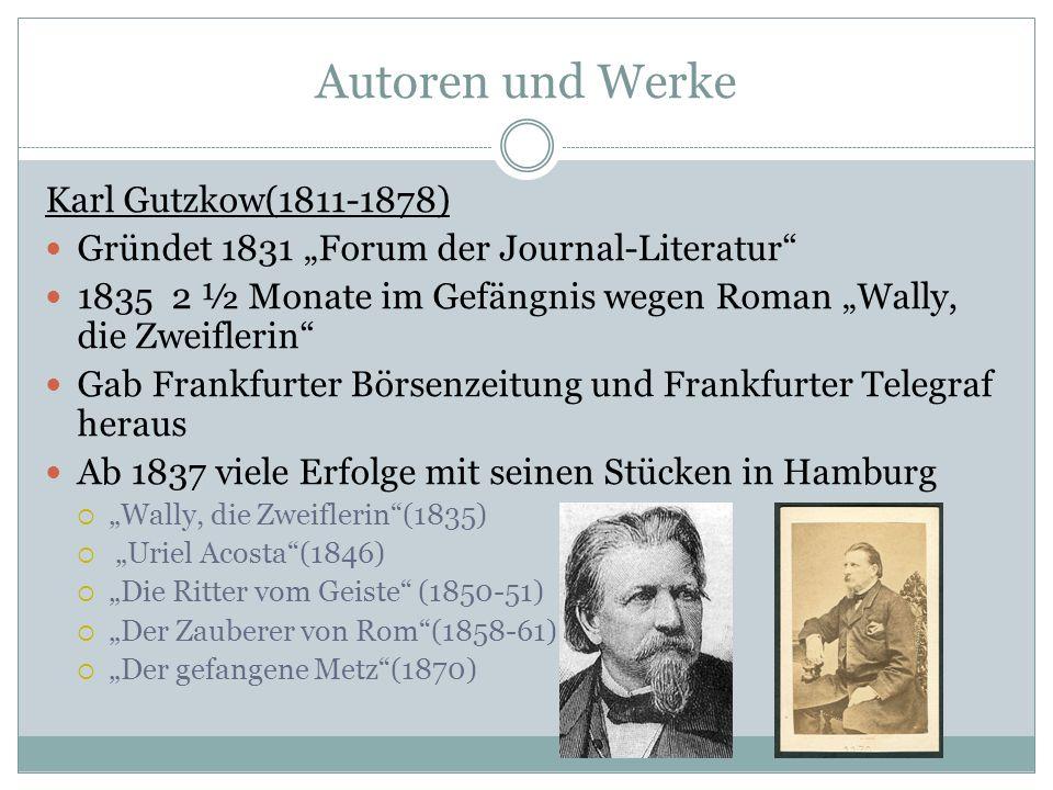Autoren und Werke Karl Gutzkow(1811-1878) Gründet 1831 Forum der Journal-Literatur 1835 2 ½ Monate im Gefängnis wegen Roman Wally, die Zweiflerin Gab