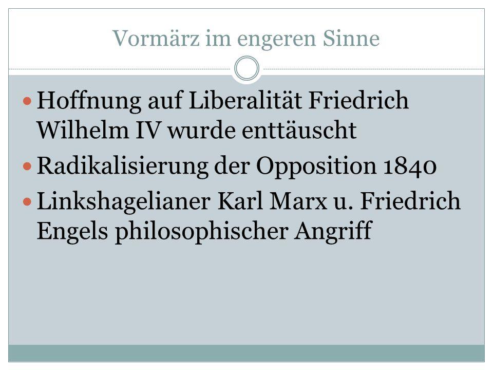Vormärz im engeren Sinne Hoffnung auf Liberalität Friedrich Wilhelm IV wurde enttäuscht Radikalisierung der Opposition 1840 Linkshagelianer Karl Marx