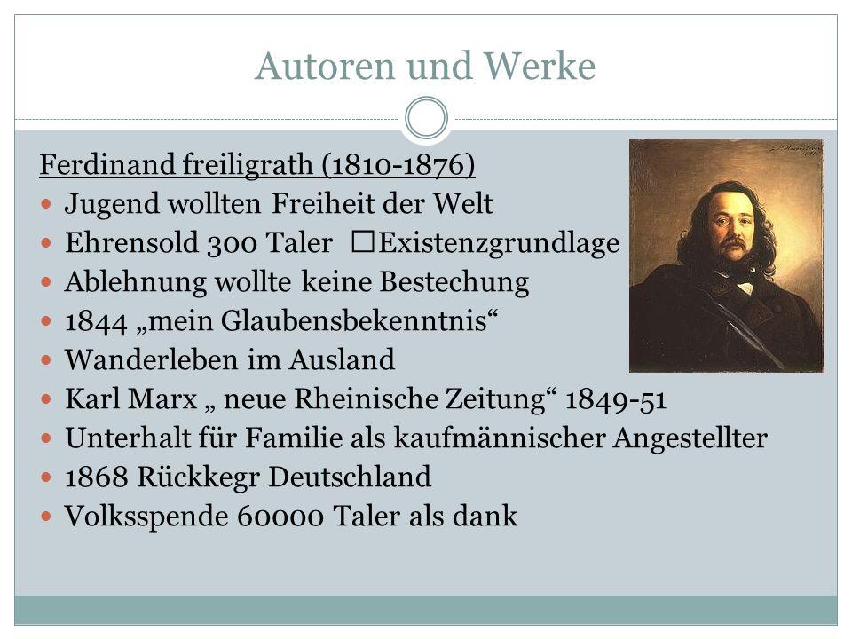 Autoren und Werke Ferdinand freiligrath (1810-1876) Jugend wollten Freiheit der Welt Ehrensold 300 Taler Existenzgrundlage Ablehnung wollte keine Best