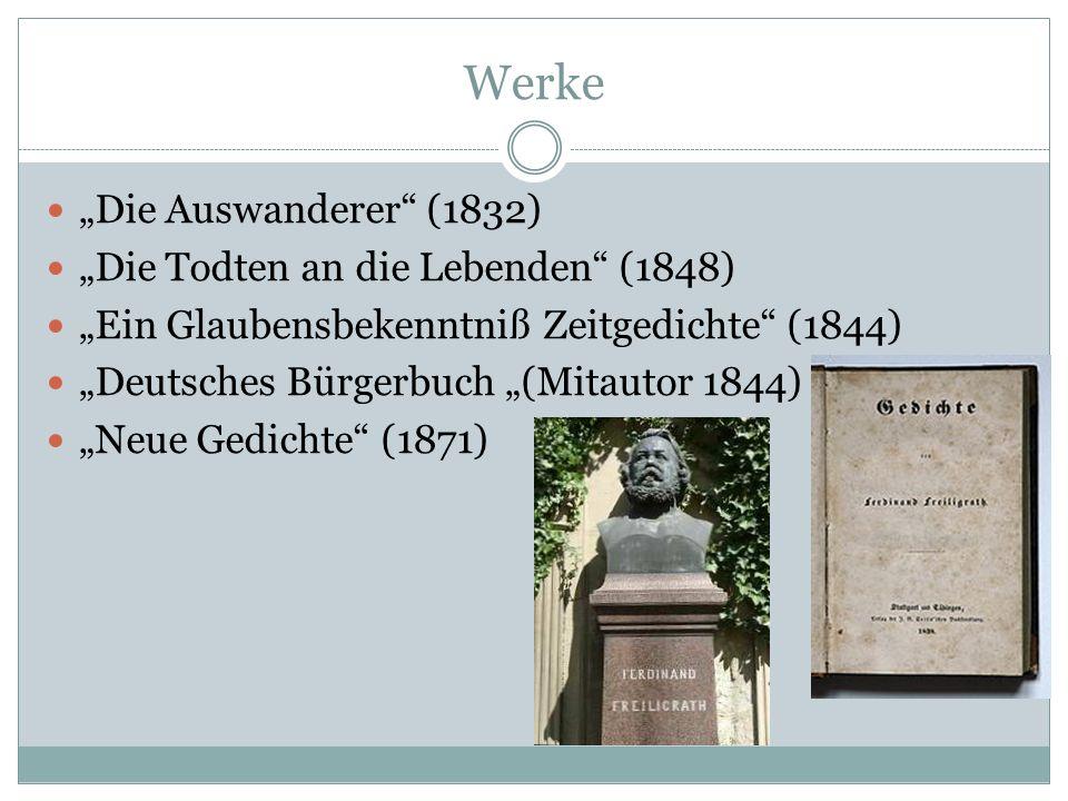 Werke Die Auswanderer (1832) Die Todten an die Lebenden (1848) Ein Glaubensbekenntniß Zeitgedichte (1844) Deutsches Bürgerbuch (Mitautor 1844) Neue Ge