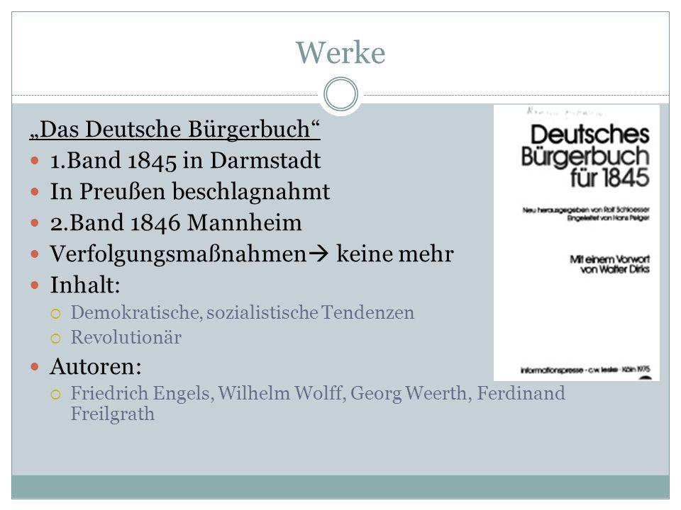 Werke Das Deutsche Bürgerbuch 1.Band 1845 in Darmstadt In Preußen beschlagnahmt 2.Band 1846 Mannheim Verfolgungsmaßnahmen keine mehr Inhalt: Demokrati