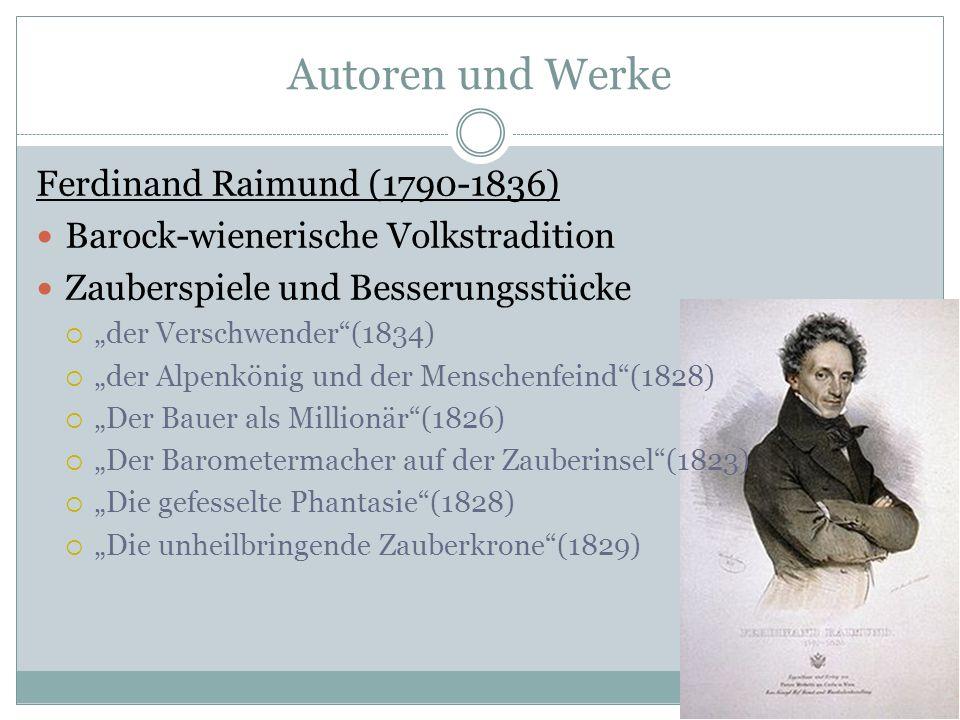 Autoren und Werke Ferdinand Raimund (1790-1836) Barock-wienerische Volkstradition Zauberspiele und Besserungsstücke der Verschwender(1834) der Alpenkö