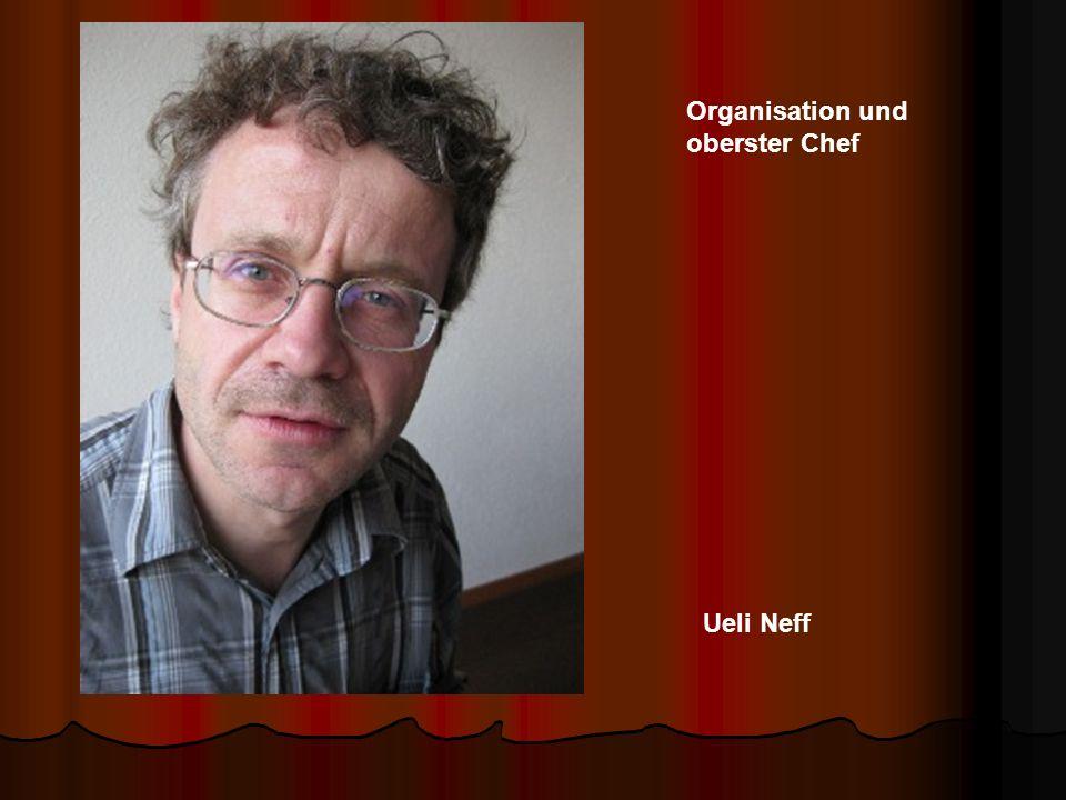 Ueli Neff Organisation und oberster Chef