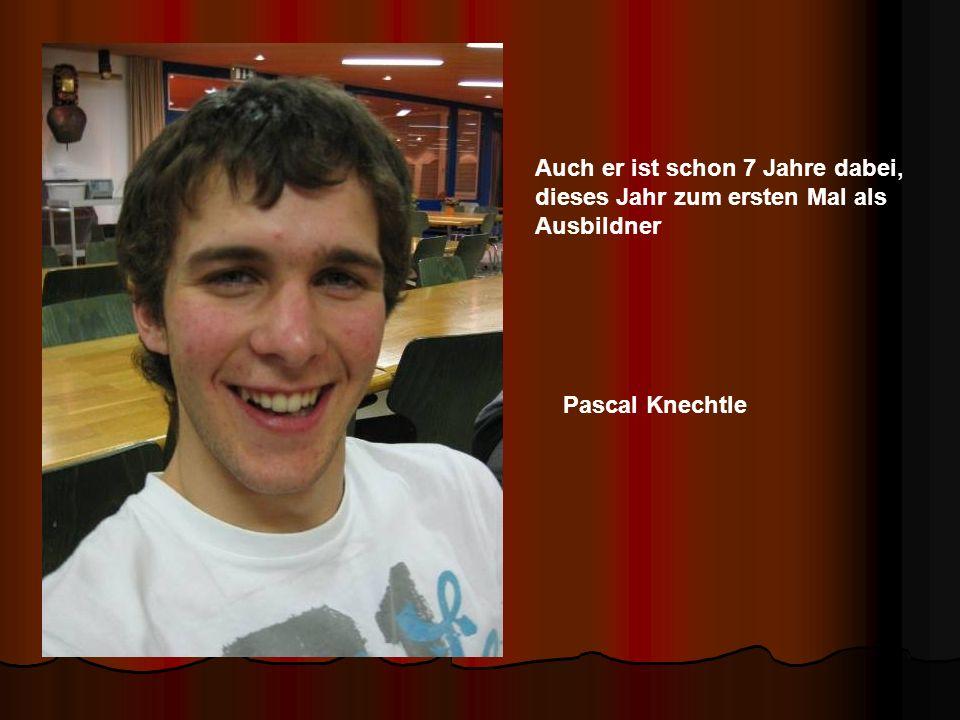 Auch er ist schon 7 Jahre dabei, dieses Jahr zum ersten Mal als Ausbildner Pascal Knechtle