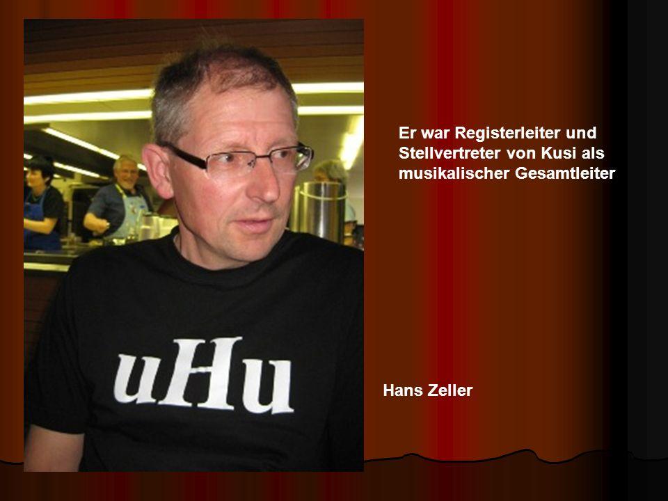 Hans Zeller Er war Registerleiter und Stellvertreter von Kusi als musikalischer Gesamtleiter