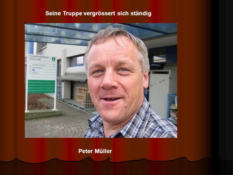 Peter Müller Seine Truppe vergrössert sich ständig