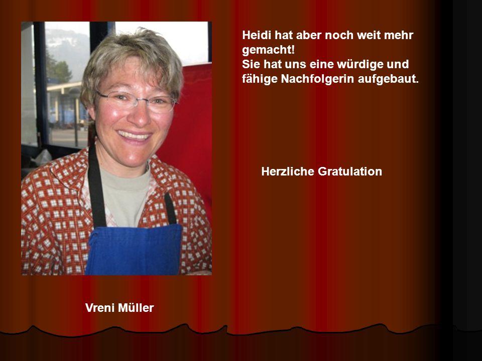 Vreni Müller Heidi hat aber noch weit mehr gemacht.