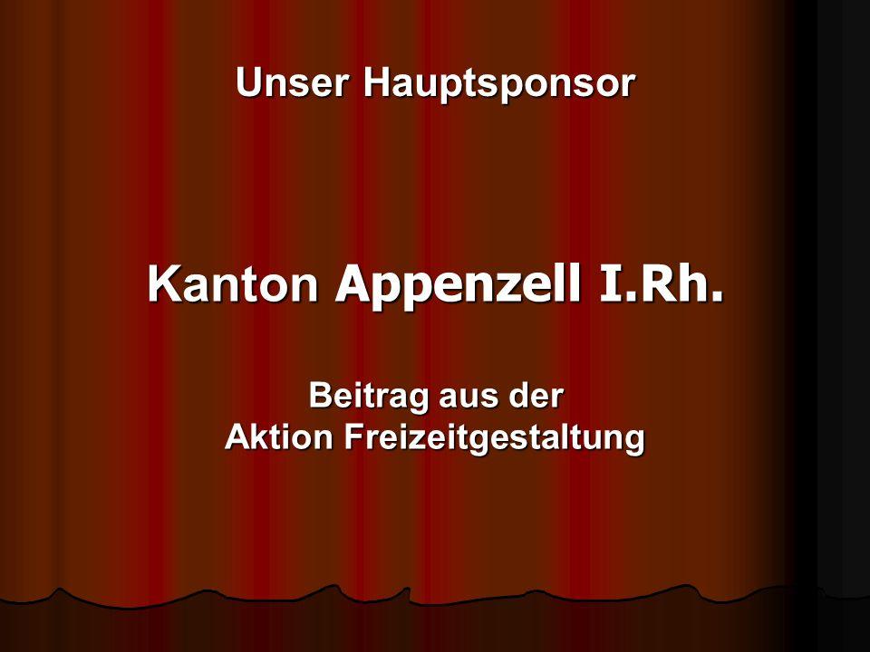 Unser Hauptsponsor Kanton Appenzell I.Rh. Beitrag aus der Aktion Freizeitgestaltung