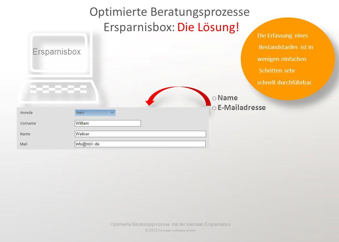 Optimierte Beratungsprozesse mit der kaimaan Ersparnisbox © 2013 kaimaan software GmbH Optimierte Beratungsprozesse Ersparnisbox: Die Lösung! Ersparni