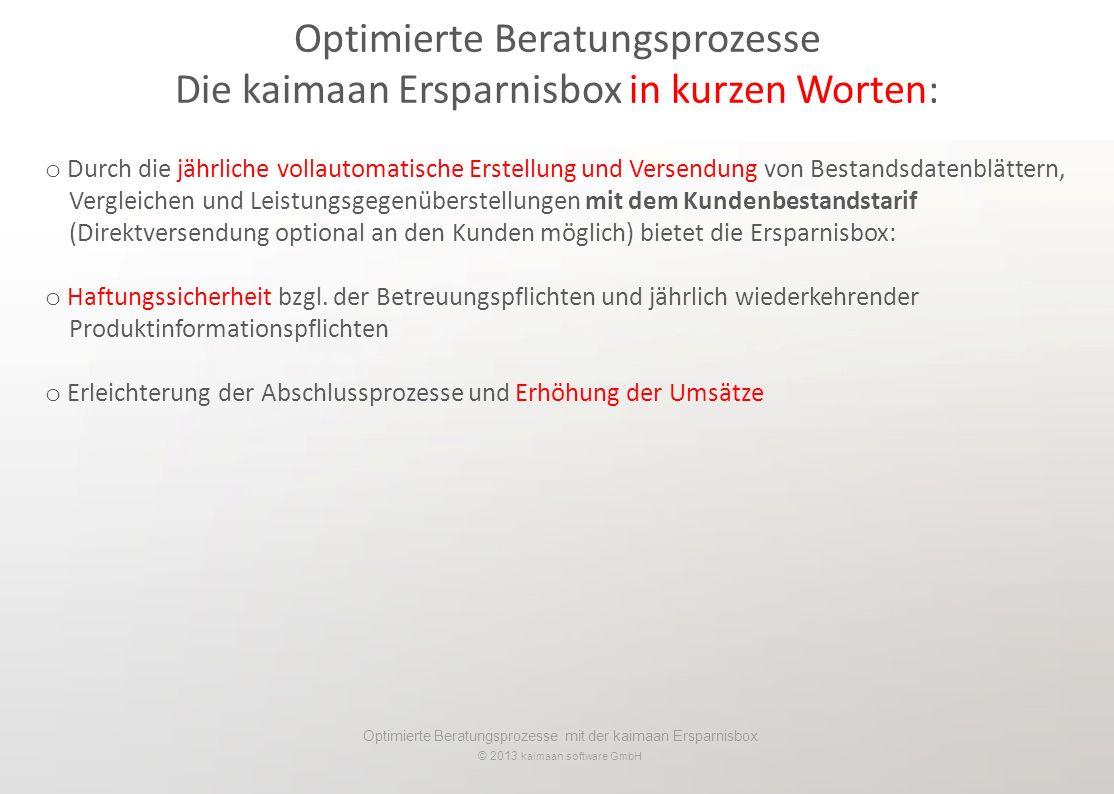Optimierte Beratungsprozesse mit der kaimaan Ersparnisbox © 2013 kaimaan software GmbH o Durch die jährliche vollautomatische Erstellung und Versendun