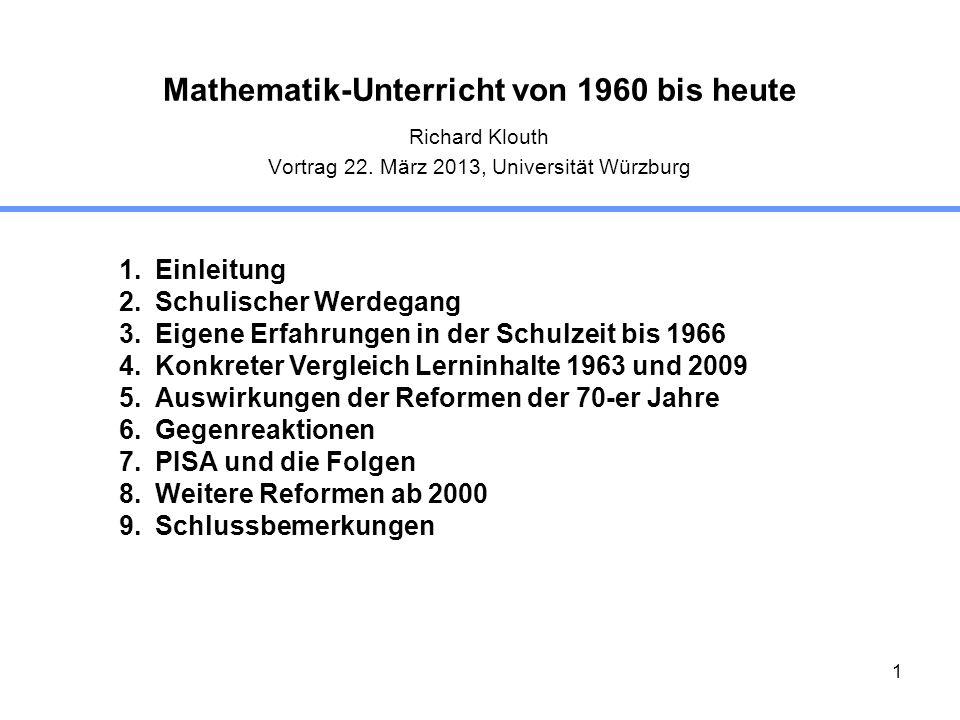 1 Mathematik-Unterricht von 1960 bis heute Richard Klouth Vortrag 22. März 2013, Universität Würzburg 1.Einleitung 2.Schulischer Werdegang 3.Eigene Er