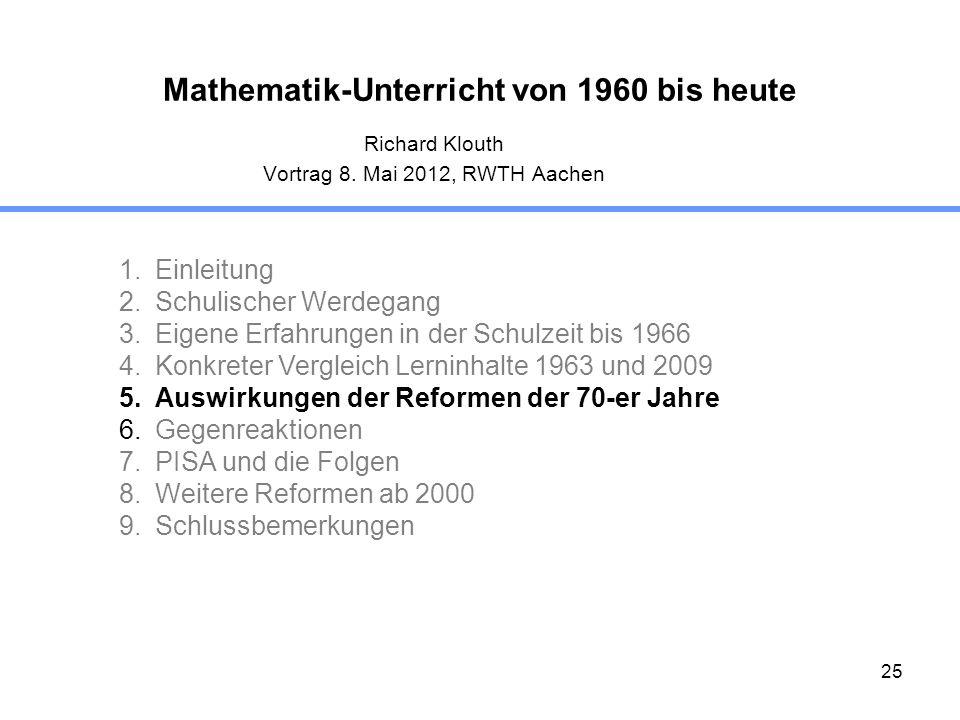 25 Mathematik-Unterricht von 1960 bis heute Richard Klouth Vortrag 8. Mai 2012, RWTH Aachen 1.Einleitung 2.Schulischer Werdegang 3.Eigene Erfahrungen