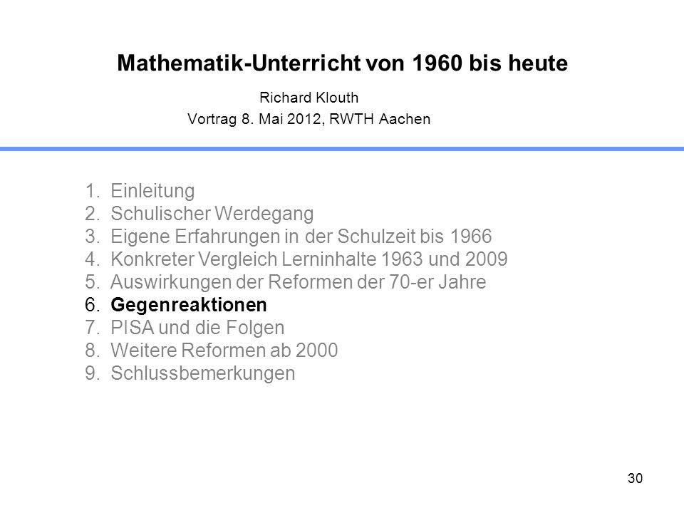 30 Mathematik-Unterricht von 1960 bis heute Richard Klouth Vortrag 8. Mai 2012, RWTH Aachen 1.Einleitung 2.Schulischer Werdegang 3.Eigene Erfahrungen