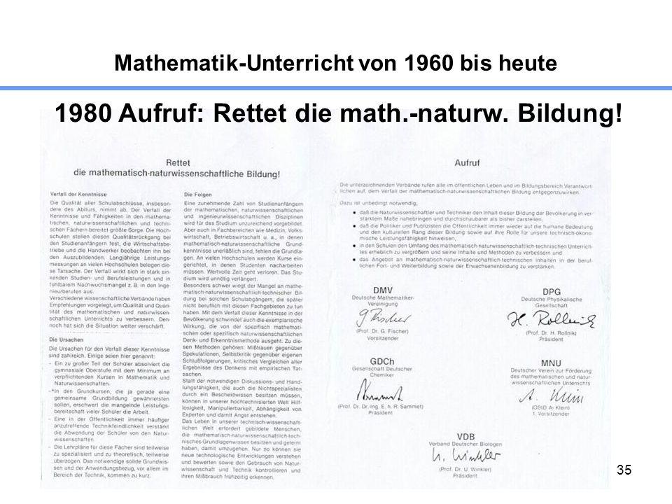 35 Mathematik-Unterricht von 1960 bis heute 1980 Aufruf: Rettet die math.-naturw. Bildung!