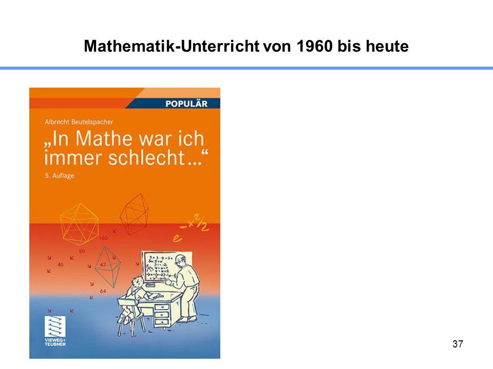 37 Mathematik-Unterricht von 1960 bis heute