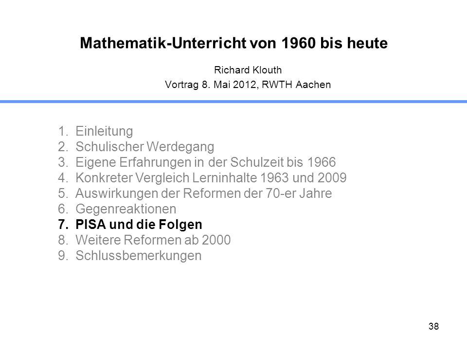 38 Mathematik-Unterricht von 1960 bis heute Richard Klouth Vortrag 8. Mai 2012, RWTH Aachen 1.Einleitung 2.Schulischer Werdegang 3.Eigene Erfahrungen
