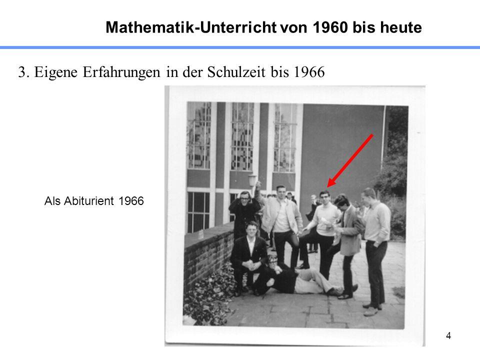 4 Mathematik-Unterricht von 1960 bis heute Als Abiturient 1966 3. Eigene Erfahrungen in der Schulzeit bis 1966