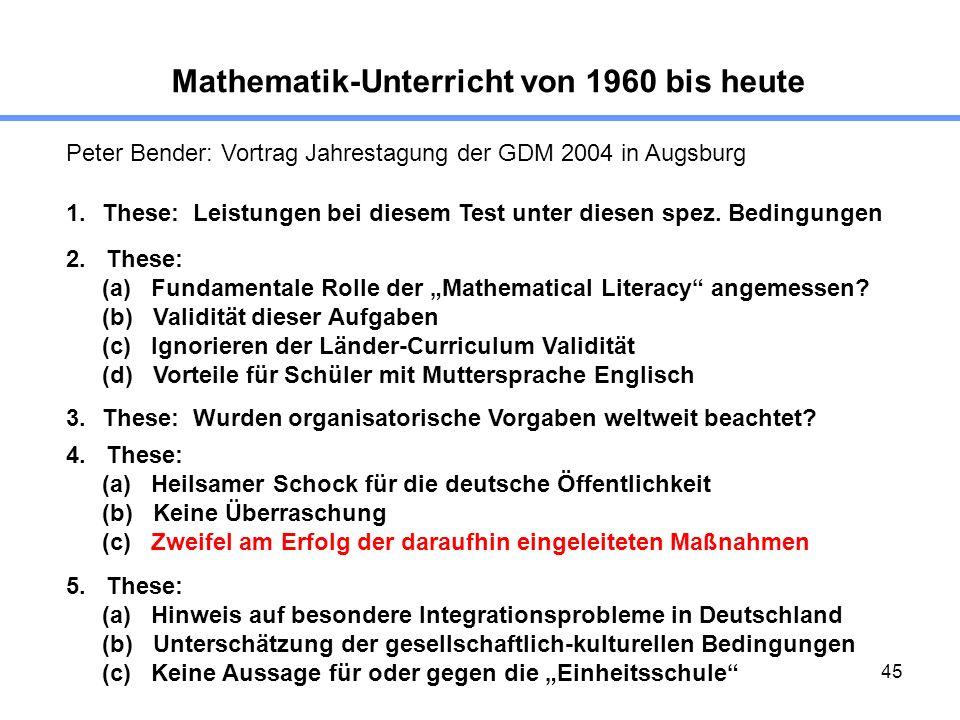45 Mathematik-Unterricht von 1960 bis heute Peter Bender: Vortrag Jahrestagung der GDM 2004 in Augsburg 1.These: Leistungen bei diesem Test unter dies