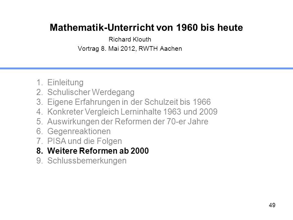 49 Mathematik-Unterricht von 1960 bis heute Richard Klouth Vortrag 8. Mai 2012, RWTH Aachen 1.Einleitung 2.Schulischer Werdegang 3.Eigene Erfahrungen