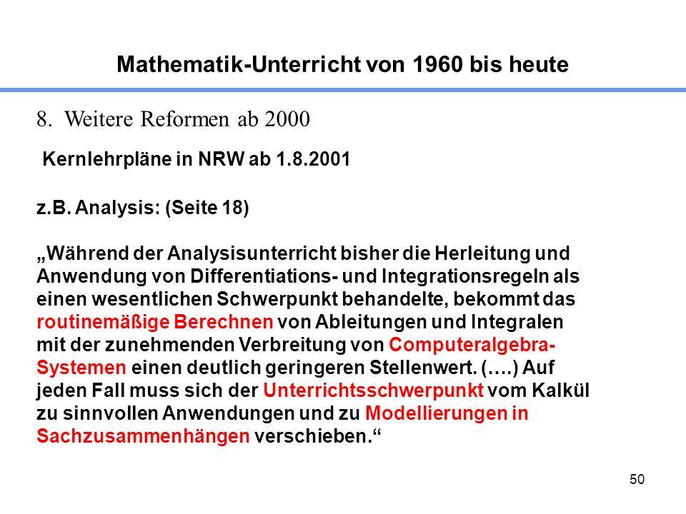 50 Mathematik-Unterricht von 1960 bis heute 8. Weitere Reformen ab 2000 Kernlehrpläne in NRW ab 1.8.2001 z.B. Analysis: (Seite 18) Während der Analysi