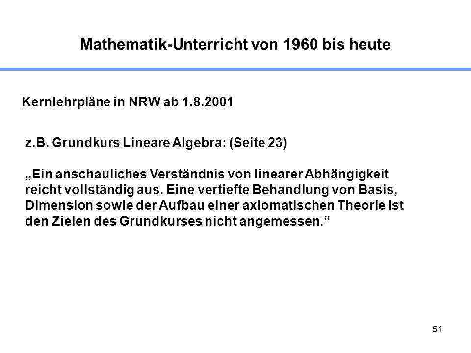 51 Mathematik-Unterricht von 1960 bis heute Kernlehrpläne in NRW ab 1.8.2001 z.B. Grundkurs Lineare Algebra: (Seite 23) Ein anschauliches Verständnis