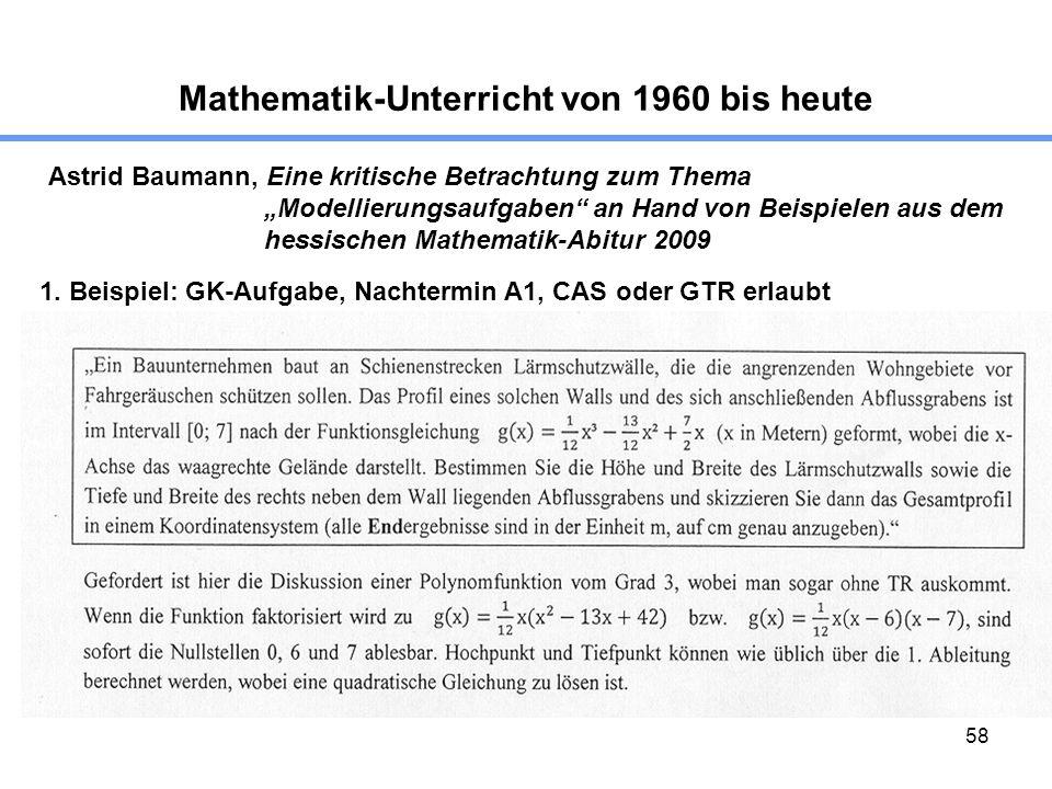 58 Mathematik-Unterricht von 1960 bis heute Astrid Baumann, Eine kritische Betrachtung zum Thema Modellierungsaufgaben an Hand von Beispielen aus dem hessischen Mathematik-Abitur 2009 1.
