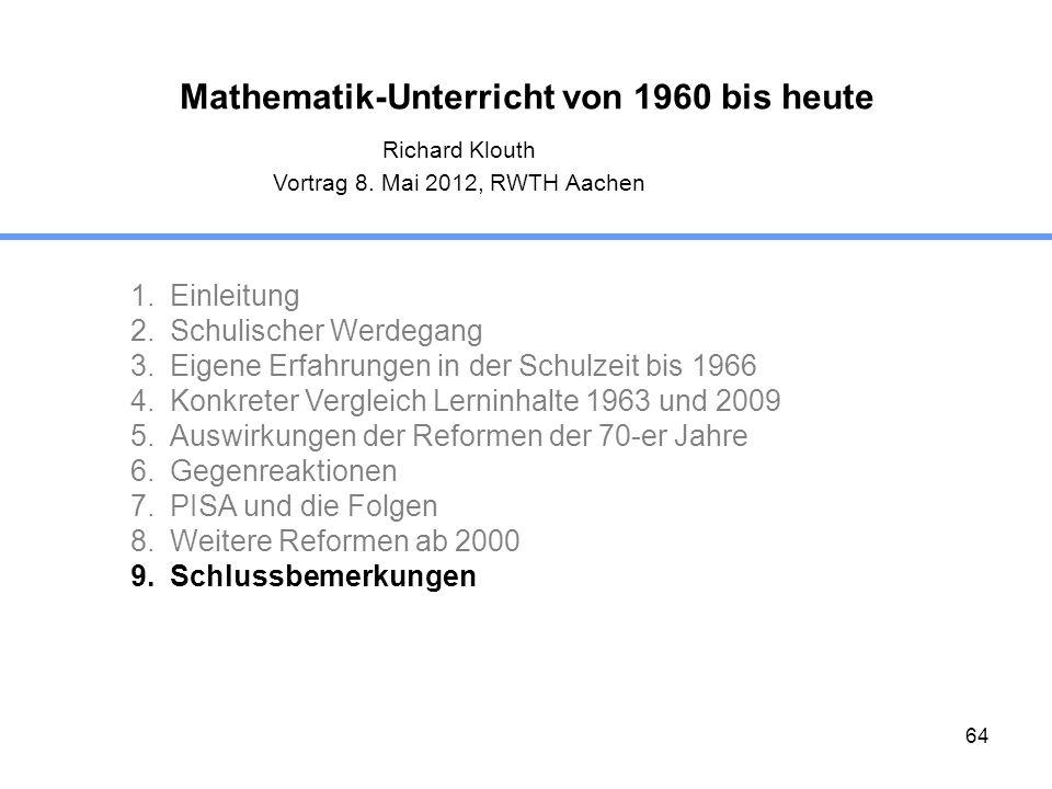 64 Mathematik-Unterricht von 1960 bis heute 1.Einleitung 2.Schulischer Werdegang 3.Eigene Erfahrungen in der Schulzeit bis 1966 4.Konkreter Vergleich