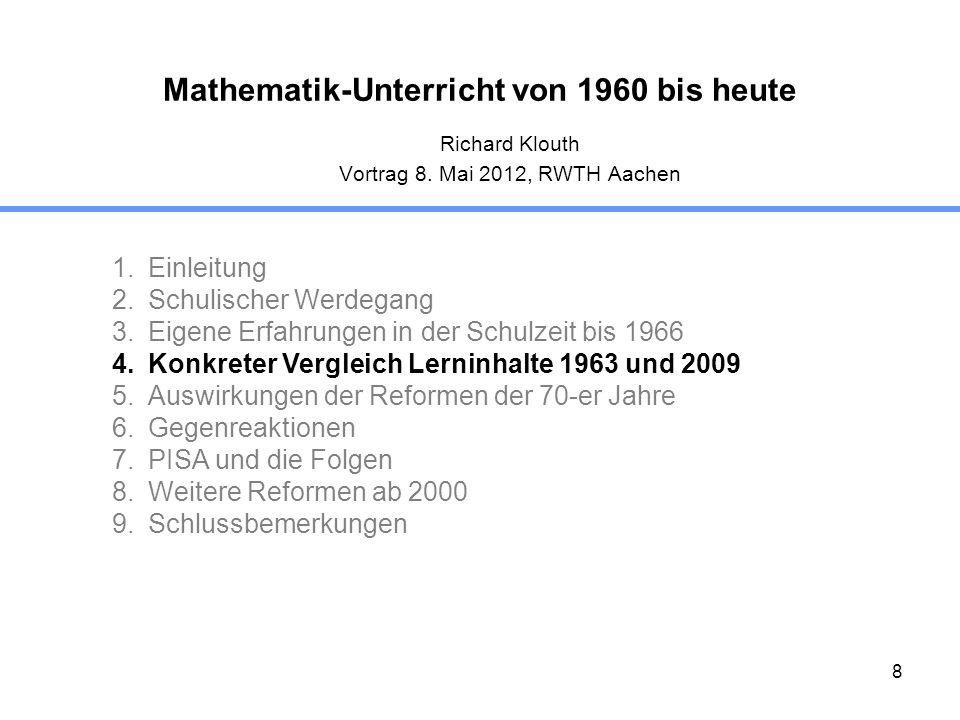 8 Richard Klouth Vortrag 8. Mai 2012, RWTH Aachen 1.Einleitung 2.Schulischer Werdegang 3.Eigene Erfahrungen in der Schulzeit bis 1966 4.Konkreter Verg