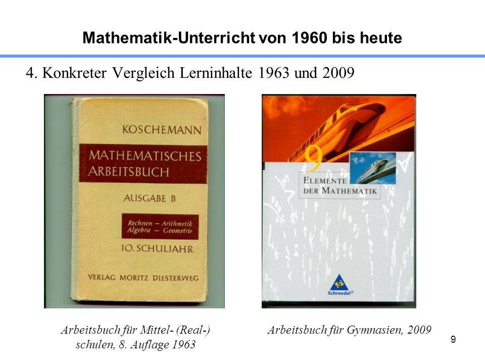 9 Mathematik-Unterricht von 1960 bis heute 4. Konkreter Vergleich Lerninhalte 1963 und 2009 Arbeitsbuch für Mittel- (Real-) schulen, 8. Auflage 1963 A