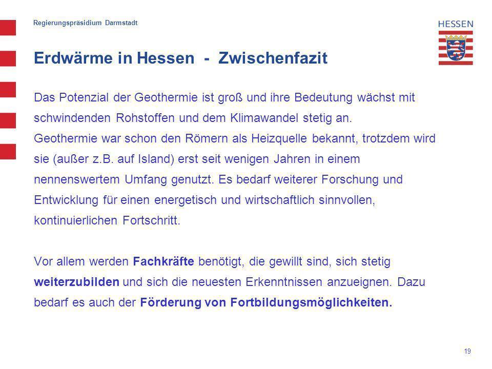 19 Erdwärme in Hessen - Zwischenfazit Das Potenzial der Geothermie ist groß und ihre Bedeutung wächst mit schwindenden Rohstoffen und dem Klimawandel stetig an.