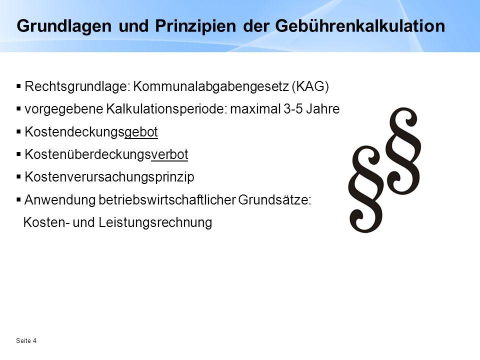 Seite 4 Grundlagen und Prinzipien der Gebührenkalkulation Rechtsgrundlage: Kommunalabgabengesetz (KAG) vorgegebene Kalkulationsperiode: maximal 3-5 Ja
