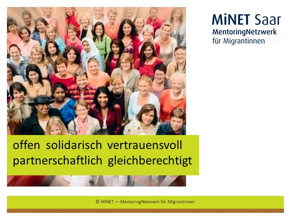 offen solidarisch vertrauensvoll partnerschaftlich gleichberechtigt © MiNET MentoringNetzwerk für Migrantinnen