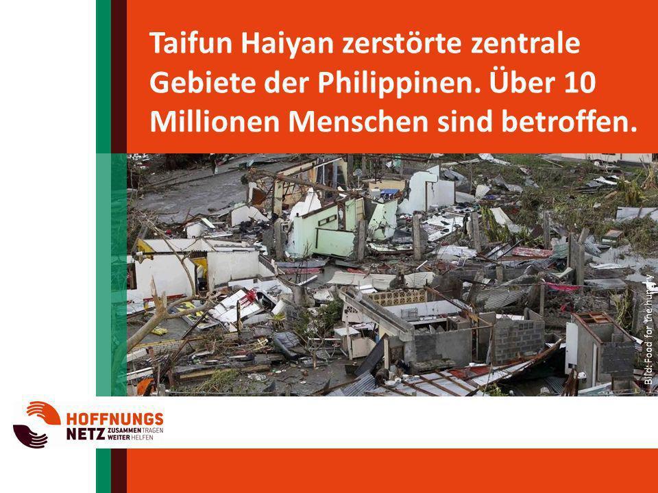 Taifun Haiyan zerstörte zentrale Gebiete der Philippinen. Über 10 Millionen Menschen sind betroffen. Bild: Food for the hungry