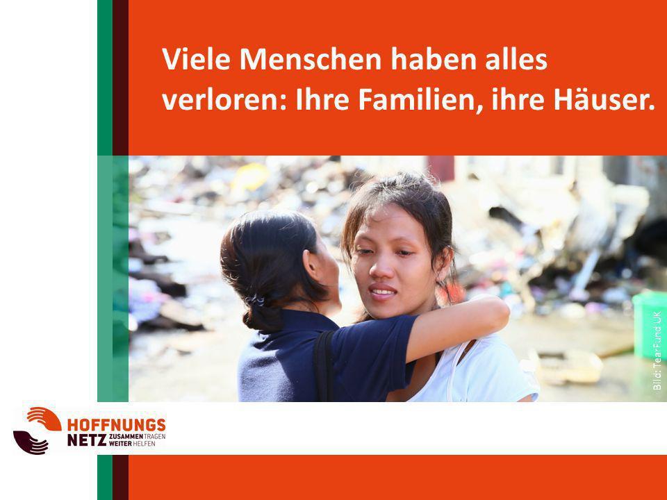 Das Hoffnungsnetz leistet Nothilfe: Trinkwasser, Lebensmittel, Medizin; Wiederaufbau.