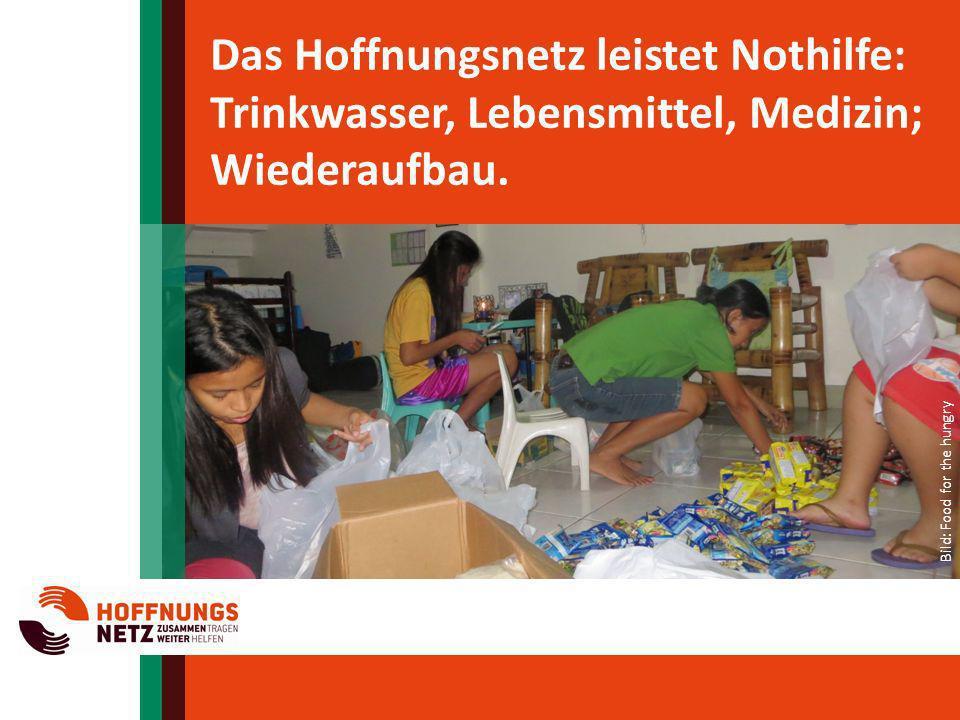 Das Hoffnungsnetz leistet Nothilfe: Trinkwasser, Lebensmittel, Medizin; Wiederaufbau. Bild: Food for the hungry