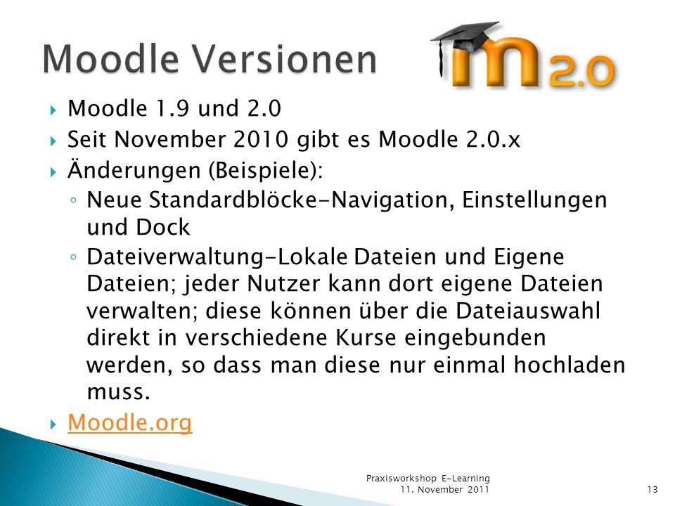Moodle 1.9 und 2.0 Seit November 2010 gibt es Moodle 2.0.x Änderungen (Beispiele): Neue Standardblöcke-Navigation, Einstellungen und Dock Dateiverwalt