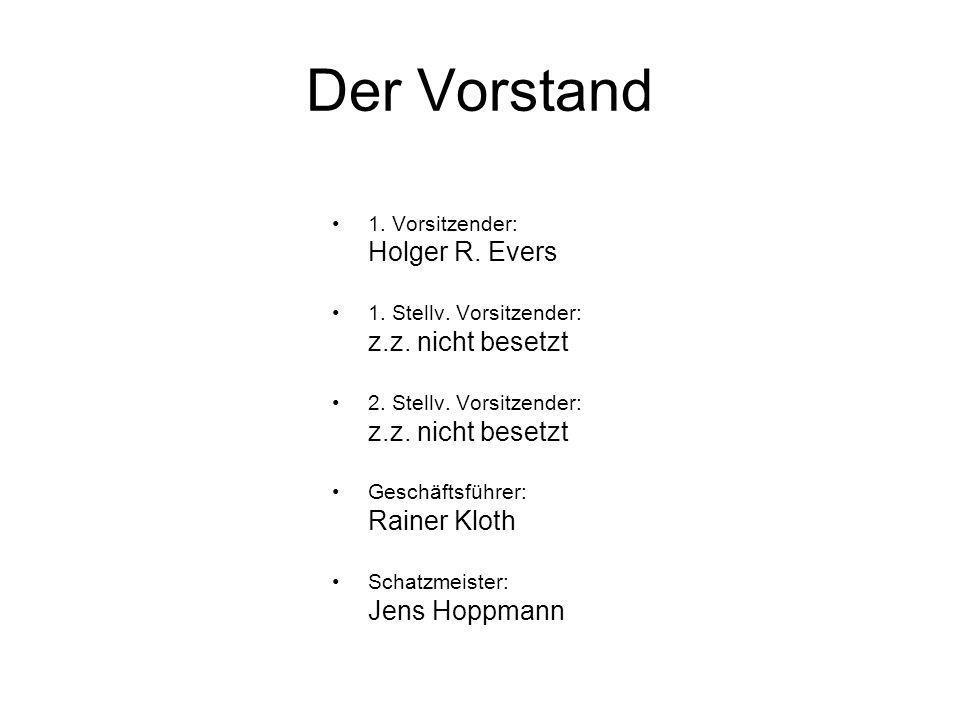 Der Vorstand 1. Vorsitzender: Holger R. Evers 1. Stellv. Vorsitzender: z.z. nicht besetzt 2. Stellv. Vorsitzender: z.z. nicht besetzt Geschäftsführer: