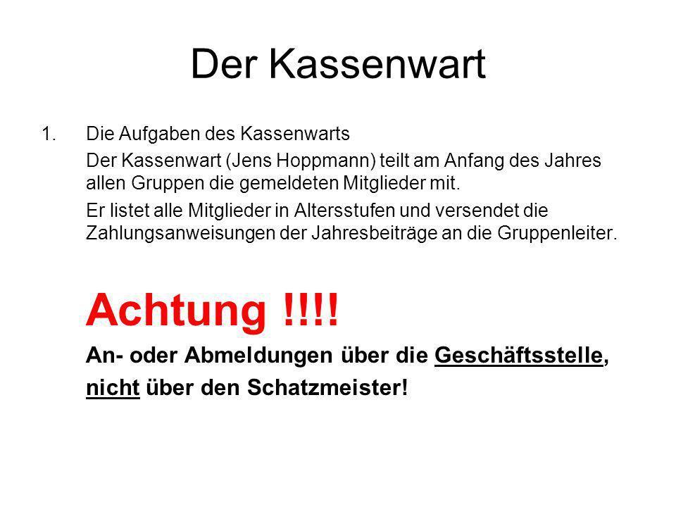 Der Kassenwart 1.Die Aufgaben des Kassenwarts Der Kassenwart (Jens Hoppmann) teilt am Anfang des Jahres allen Gruppen die gemeldeten Mitglieder mit. E