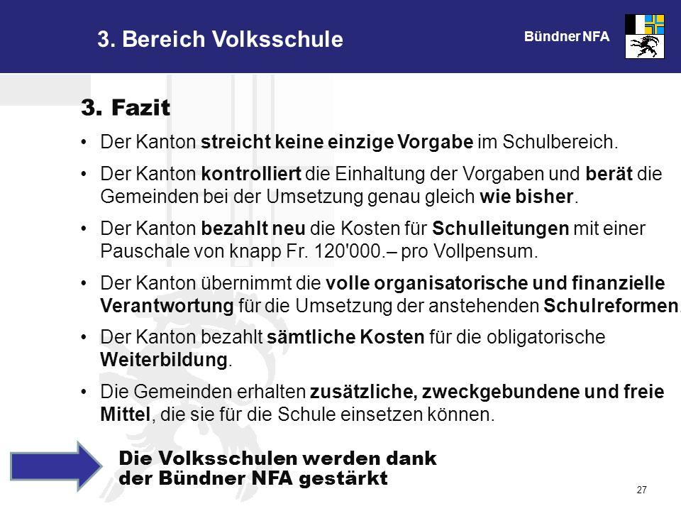 Bündner NFA 27 3. Bereich Volksschule Die Volksschulen werden dank der Bündner NFA gestärkt 3.
