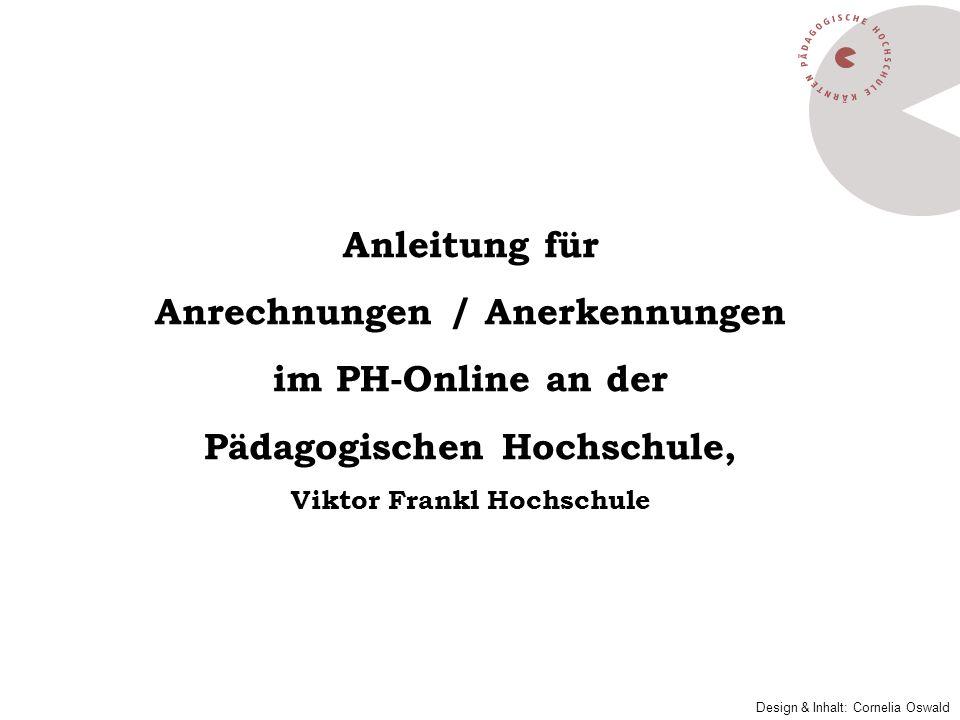 Anleitung für Anrechnungen / Anerkennungen im PH-Online an der Pädagogischen Hochschule, Viktor Frankl Hochschule Design & Inhalt: Cornelia Oswald