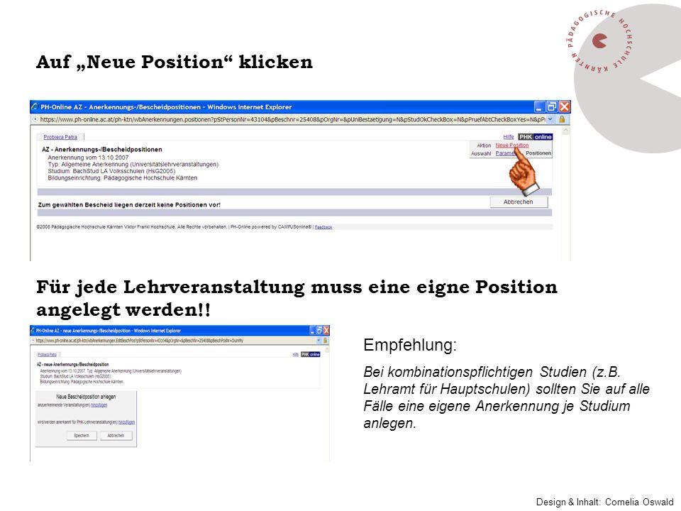 Auf Neue Position klicken Für jede Lehrveranstaltung muss eine eigne Position angelegt werden!! Empfehlung: Bei kombinationspflichtigen Studien (z.B.