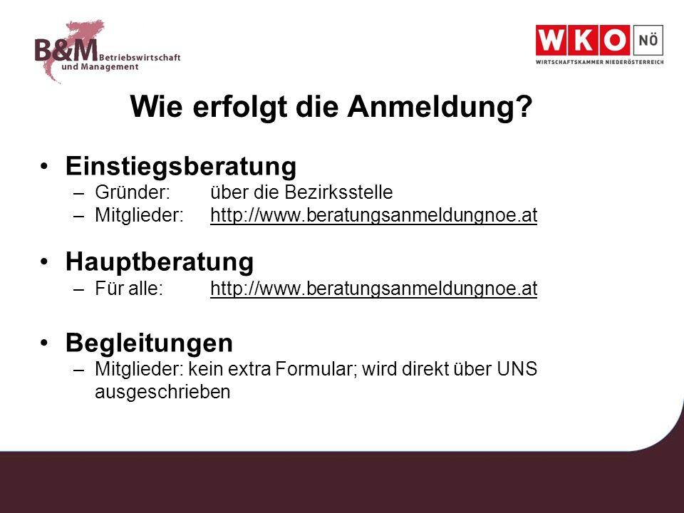 Wie erfolgt die Anmeldung? Einstiegsberatung –Gründer:über die Bezirksstelle –Mitglieder:http://www.beratungsanmeldungnoe.athttp://www.beratungsanmeld